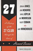 27 A History of the 27 Club Through the Lives of Brian Jones, Jimi Hendrix, Janis Joplin, Jim Morrison, Kurt Cobain, and Amy Winehouse, Howard Sounes