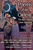 Poems of the Orient, Khayyam; Rumi; Sa'di; Hafiz; Tagore; et al.