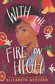 With the Fire on High, Elizabeth Acevedo