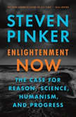 Enlightenment Now The Case for Reason, Science, Humanism, and Progress, Steven Pinker