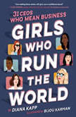 Girls Who Run the World: 31 CEOs Who Mean Business, Diana Kapp