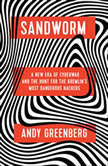 Sandworm A New Era of Cyberwar and the Hunt for the Kremlin's Most Dangerous Hackers, Andy Greenberg
