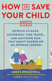 How to Save Your Child from Ostrich Attacks, Accidental Time Travel, and Anything Else That Might Happen on an Average Tuesday, James Breakwell