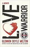 Love Warrior A Memoir, Glennon Doyle