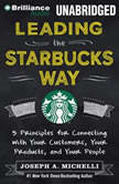 Leading the Starbucks Way 5 Principles for Connecting with Your Customers, Your Products, and Your People, Joseph A. Michelli
