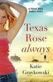 Texas Rose Always, Katie Graykowski
