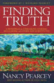 Finding Truth 5 Principles for Unmasking Atheism, Secularism, and Other God Substitutes, Nancy Pearcey