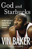 God and Starbucks An NBA Superstar's Journey Through Addiction and Recovery, Vin Baker