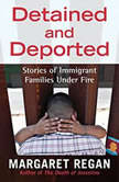 Detained and Deported Stories of Immigrant Families Under Fire, Margaret Regan