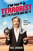 I'm Not a Terrorist, But I've Played One On TV Memoirs of a Middle Eastern Funny Man, Maz Jobrani