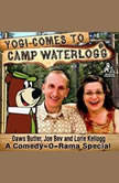 Yogi Comes to Camp Waterlogg A Comedy-O-Rama Special, Joe Bevilacqua