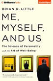 Me, Myself, and Us The Science of Personality and the Art of Well-Being, Brian R. Little, Ph.D.