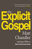 The Explicit Gospel, Matt Chandler