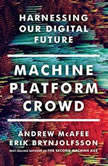 Machine, Platform, Crowd Harnessing Our Digital Future, Erik Brynjolfsson