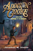 Addison Cooke and the Tomb of the Khan, Jonathan W. Stokes