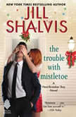 The Trouble with Mistletoe A Heartbreaker Bay Novel, Jill Shalvis