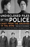 Undisclosed Files of the Police Cases from the Archives of the NYPD from 1831 to the Present, Bernard Whalen