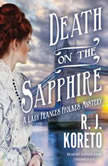 Death on the Sapphire A Lady Frances Ffolkes Mystery, R. J.  Koreto