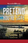 Pretend You're Safe, Alexandra Ivy