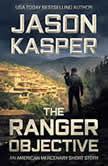 The Ranger Objective An American Mercenary Short Story, Jason Kasper