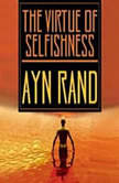 The Virtue of Selfishness A New Concept of Egoism, Ayn Rand, with additional articles by Nathaniel Branden