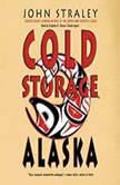 Cold Storage, Alaska, John Straley