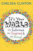 It's Your World Get Informed, Get Inspired & Get Going!, Chelsea Clinton