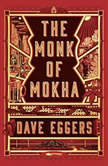 The Monk of Mokha, Dave Eggers