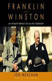 Franklin and Winston An Intimate Portrait of an Epic Friendship, Jon Meacham