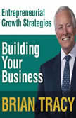 Building Your Business Entrepreneural Growth Strategies, Brian Tracy