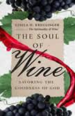 The Soul of Wine Savoring the Goodness of God, Gisela H. Kreglinger