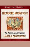 Theodore Roosevelt An American Original, Janet Benge