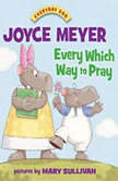 Every Which Way to Pray, Joyce Meyer