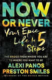 Now or Never Your Epic Life in 5 Steps, Alexi Panos