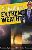 Al Roker's Extreme Weather Tornadoes, Typhoons, and Other Weather Phenomena, Al Roker
