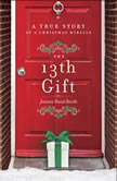 The 13th Gift A True Story of a Christmas Miracle, Joanne Huist Smith
