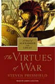 The Virtues of War A Novel of Alexander the Great, Steven Pressfield