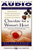 Chocolate for A Womans Heart Stories of Love, Kindness and Compassion to Nourish Your Soul and Sweeten Your Dreams, Kay Allenbaugh