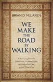 We Make the Road by Walking A Year-Long Quest for Spiritual Formation, Reorientation, and Activation, Brian D. McLaren