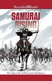 Samurai Rising The Epic Life of Minamoto Yoshitsune, Pamela S. Turner