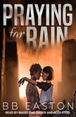 Praying for Rain, BB Easton