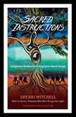 Sacred Instructions Indigenous Wisdom for Living Spirit-Based Change, Sherri Mitchell