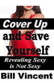 Cover Up and Save Yourself: Revealing Sexy is Not Sexy, Bill Vincent
