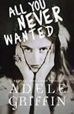 All You Never Wanted, Adele Griffin