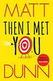 Then I Met You, Matt Dunn