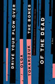 Drive Your Plow Over the Bones of the Dead A Novel, Olga Tokarczuk