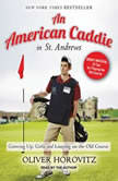 An American Caddie in St. Andrews Growing Up, Girls, and Looping on the Old Course, Oliver Horovitz