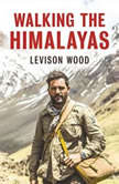 Walking The Himalayas, Levison Wood