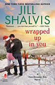 Wrapped Up in You A Novel, Jill Shalvis