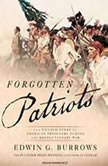 Forgotten Patriots The Untold Story of American Prisoners During the Revolutionary War, Edwin G. Burrows